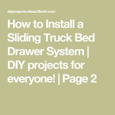 How to Install a Sliding Truck Bed Drawer System | DIY projects for everyone! | Page 2