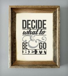 decide what to be & go be it