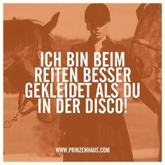 www.prinzenhaus.com Ich bin beim reiten besser gekleidet als du in der Disco!