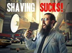 "Spread Out The Word: ""Shaving Sucks!"" #ShavingSucks #BeardLife From Beardoholic.com"