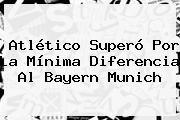 http://tecnoautos.com/wp-content/uploads/imagenes/tendencias/thumbs/atletico-supero-por-la-minima-diferencia-al-bayern-munich.jpg Bayern Munich. Atlético superó por la mínima diferencia al Bayern Munich, Enlaces, Imágenes, Videos y Tweets - http://tecnoautos.com/actualidad/bayern-munich-atletico-supero-por-la-minima-diferencia-al-bayern-munich/