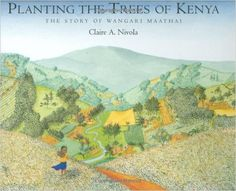 Kenya...Planting the Trees of Kenya: The Story of Wangari Maathai (Frances Foster Books): Claire A. Nivola: 9780374399184: Amazon.com: Books