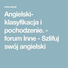 Angielski- klasyfikacja i pochodzenie. - forum Inne - Szlifuj swój angielski