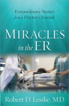 Miracles in the ER: Extraordinary Stories from a Doctor's Journal by Robert D. Lesslie http://www.amazon.com/dp/0736954821/ref=cm_sw_r_pi_dp_yFZcub1V1A67E