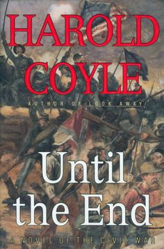 UNTIL THE END: A Novel of the Civil War: Book 2 Harold Coyle: 9780684811406: Amazon.com: Books