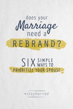 Does Your Marriage Need A Rebrand? - Six Simple Ways to Prioritize Your Spouse