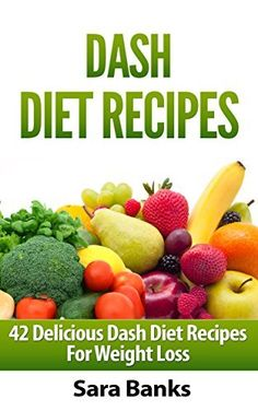 Dash Diet Recipes: 42 Top Dash Diet Recipes For Weight Loss (FREE BONUS INCLUDED) by Sara Banks, http://www.amazon.com/dp/B00M0TH7FU/ref=cm_sw_r_pi_dp_wHnhub1RNS5MQ