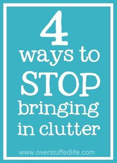 4 Ways to Stop Bringing in Clutter. Did you just finish decluttering and want to keep your house free of the clutter? These four tips will help you keep it out of the house for good. #overstuffedlife
