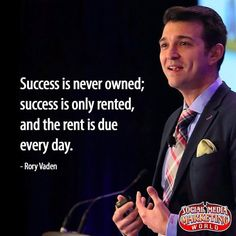 Success is never owned; success is only rented, and the rent is due every day. - Rory Vaden #searchengineoptimization  #webdesign  #socialmediamarketing  #internetmarketing
