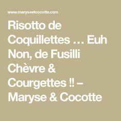 Risotto de Coquillettes … Euh Non, de Fusilli Chèvre & Courgettes !! – Maryse & Cocotte