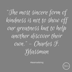 """The most sincere form kindness is not to show off our greatness but to help another discover their own."" - Charles F. Glassman #teamsebring #fb"