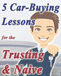 5 Car-Buying Lessons for the Trusting and Naïve Car buying tips for those who believe people are basically honest. True story of questionable ethics at a (supposedly) reputable car dealership. Buying New Car, Car Buying Guide, New Trucks, Cool Trucks, Naive, Piece Auto, Car Purchase, Car Shop, Car Insurance