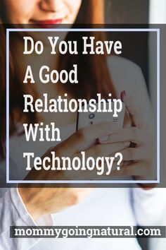 How to Have a Better Relationship With Technology - Mommy Going Natural Going Natural, Best Relationship, Healthy Relationships, I Am Happy, Read More, Feel Good, Helpful Hints, Have Fun, Self