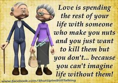 I can never imagine that, but. I hate this words. Marriage Advice, Love And Marriage, Dating Advice, Love Of My Life, My Love, Growing Old Together, Can, Shut Up, Married Life