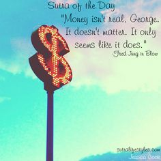 """#SutraOfTheDay """"Money isn't real, George. It doesn't matter. It only seems like it does."""" -Fred Jung in Blow"""
