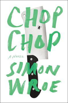 Chop Chop by Simon Wroe; design by Ben Wiseman (Penguin April 2014)