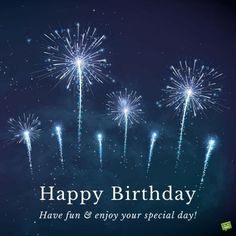 Happy Birthday. Have fun and enjoy your special day!