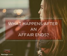 What Happens After An Affair Ends? - Marriage Helper