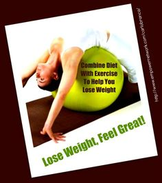 Combine Diet With Exercise To Help You Lose Weight    Combine Diet With Exercise To Help You Lose Weight, be it walking, dancing, swimming, aerobics or something more strenuous is advisable to help you lose weight.