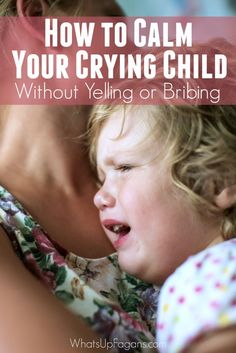 Great parenting tip on how to calm down a crying child without yelling or telling them to stop or bribing them. Great positive parenting solution.