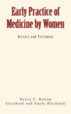 Early Practice of Medicine by Women by Pr. Henry Carringt... https://www.amazon.com/dp/1533208727/ref=cm_sw_r_pi_dp_69GJxbYBVKF1M