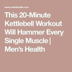 This 20-Minute Kettlebell Workout Will Hammer Every Single Muscle   Men's Health #fitnesssingles,
