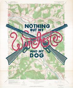 Nothing But my Winchester and my dog. Found on the web, no idea who's the designer.