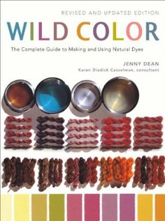 Wild Color: The Complete Guide to Making and Using Natural Dyes: Amazon.co.uk: Jenny Dean: Books
