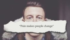 pain makes people change Quote macklemore
