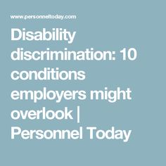 Disability discrimination: 10 conditions employers might overlook | Personnel Today