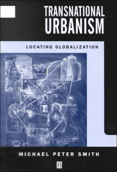 Transnational Urbanism: Locating Globalization by Michael Peter Smith