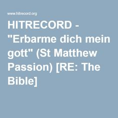 "HITRECORD - ""Erbarme dich mein gott"" (St Matthew Passion) [RE: The Bible]"
