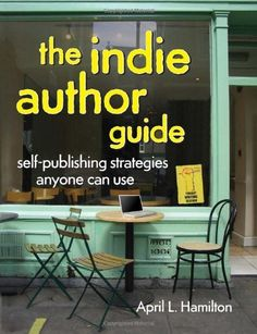 The Indie Author Guide: Self-Publishing Strategies Anyone Can Use by April Hamilton.
