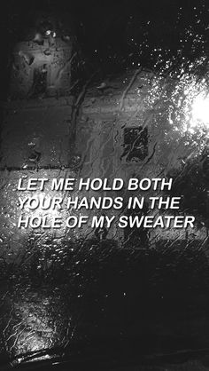 let me hold both your hands in the hole of my sweater (sweater weather)
