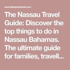 The Nassau Travel Guide: Discover the top things to do in Nassau Bahamas. The ultimate guide for families, travellers and cruise ship day trippers