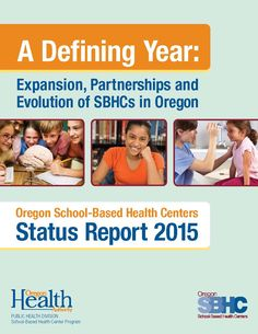 Oregon school based health centers status report, by the Oregon Health Authority, Public Health Division, School-Based Health Center Program