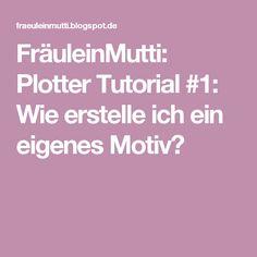 FräuleinMutti: Plotter Tutorial #1: Wie erstelle ich ein eigenes Motiv?