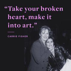 "... ""Take your #broken #heart, #make it into #art."" #CarrieFisher #MerylStreep"