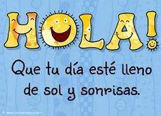 HOLA!<BR>Que tengas un día lleno de sol y sonrisas.