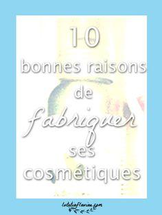 10 bonnes raisons de fabriquer ses cosmétiques