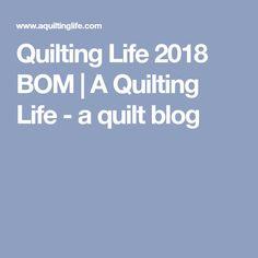 Quilting Life 2018 BOM   A Quilting Life - a quilt blog