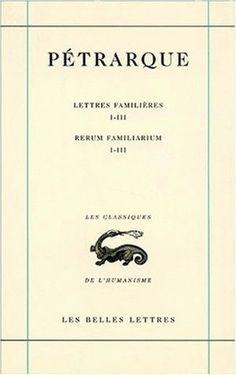 Pétrarque, Lettres familières. Tome I : Livres I-III / Rerum Familiarium. Libri I-III