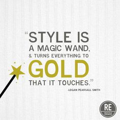 Style is a magic wand, and turns everything to gold that it touches.