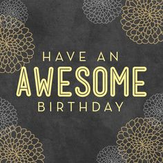 Have an AWESOME birthday!