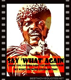"#PulpFiction #Quote - ""Say 'what' again. Say 'what' again, I dare you, I double dare you motherfucker, say what one more Goddamn time!"" - One of the most memorable performance from Samuel L. Jackson. His acting in PULP FICTION as #Jules Winnfield was wonderful. ""Say 'what' again"" became a hit."
