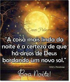"""""""La cosa más hermosa de la noche es  la seguridad de que hay ángeles de Dios bordando un nuevo sol """"  Boa Noite!"""
