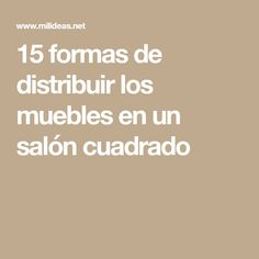 15 formas de distribuir los muebles en un salón cuadrado Decorating Tips, Shapes