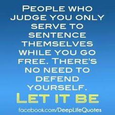 People who judge you.....