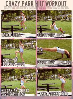 HIIT Workout (requires park bench or bleachers): bench jumps, tricep dips, bench toe touches, decline pushups, bulgarian squats