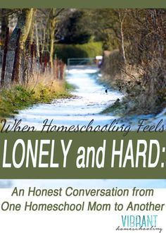 HONEST AND REAL: Yes, I've felt lonely and tired on the homeschooling journey too. Some truth to carry us through. [VibrantHomeschooling.com]